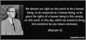 We declare our right on this earth to be a human being, to be ...