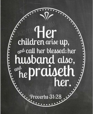 Husband Quote: Her children arise up and call her blessed: her husband ...
