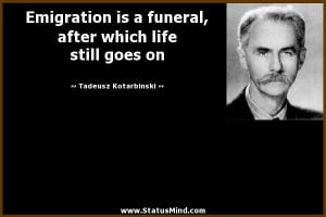 Emigration is a funeral, after which life still goes on - Tadeusz ...