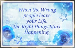 wrong people leave you , right things start happening - Wisdom Quotes ...