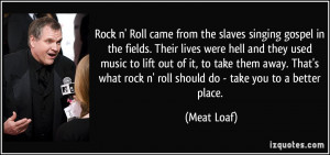 Rock n' Roll came from the slaves singing gospel in the fields. Their ...