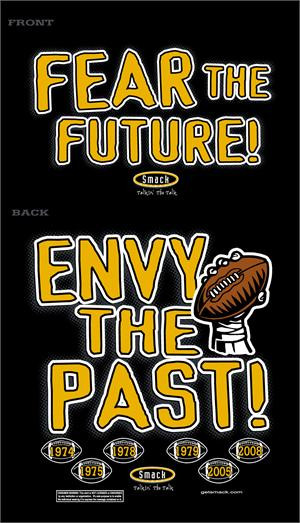 Pittsburgh Steelers Fear The Future, Envy The Past Shirt