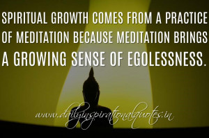 Spiritual growth comes from a practice of meditation because ...