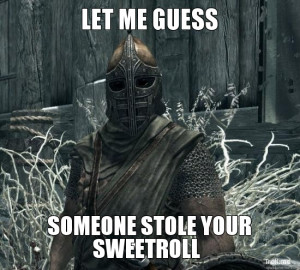 LET ME GUESS, SOMEONE STOLE YOUR SWEETROLL