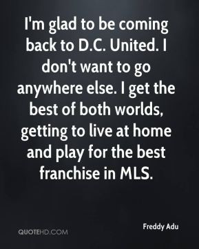 Freddy Adu - I'm glad to be coming back to D.C. United. I don't want ...