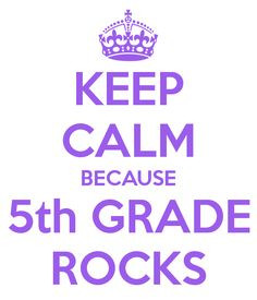 KEEP CALM BECAUSE 5th GRADE ROCKS / use a mustang instead of the crown ...