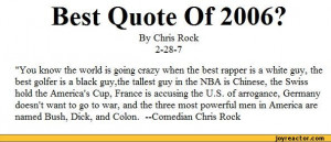 Best Quote Of 2006?By Chris Rock 2-28-7