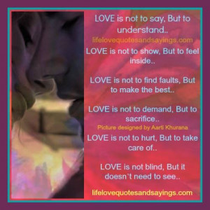 love is not to say but to understand love is not to show but to feel ...