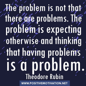 Problem-Quotes-The-problem-is-not-that-there-are-problems.-The-problem ...