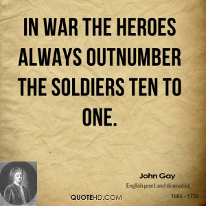 in war the heroes always outnumber the soldiers ten to one