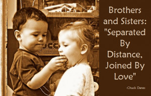 "Brothers and Sisters-""Separated By Distance, Joined By Love"""
