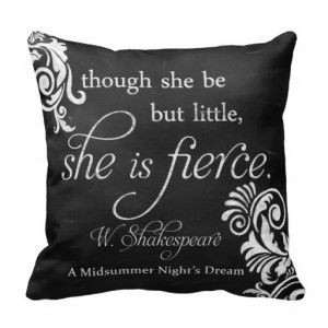 shakespeare_quote_little_but_fierce_throw_pillows ...