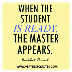 Learning quotes WHEN THE STUDENT IS READY THE MASTER APPEARS