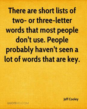 Jeff Cooley - There are short lists of two- or three-letter words that ...