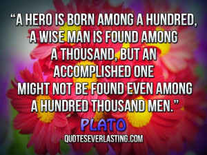 hero is born among a hundred, a wise man is found among a thousand ...