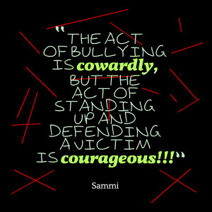 Picture: the act of bullying is cowardly, but the act of standing up ...