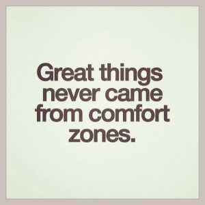 Get out of your comfort zone. Quote.