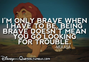 only brave when i have to be being brave doesn t mean you go ...