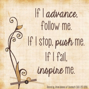 If I #advance, #follow me. If I #stop, #push me. If I #fail, #inspire ...