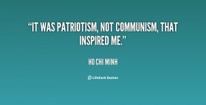 It was patriotism, not communism, that inspired me.""