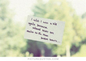 ... skinned knees are easier to fix than broken hearts Picture Quote #1
