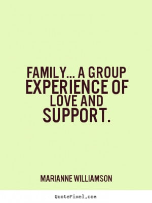 ... quotes - Family... a group experience of love and.. - Love quote