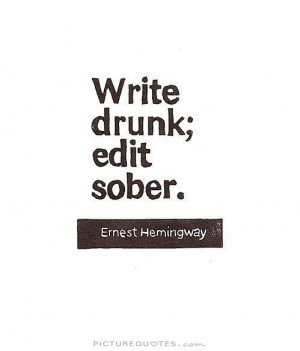 Write drunk. Edit sober Picture Quote #1