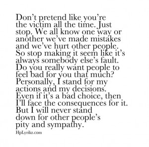You're not the victim, this says it all, amen to this! -__-