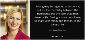 ... Baking is done out of love, to share with family and friends, to see