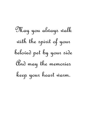 ... your beloved pet by your side and may the memories keep your heart