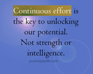 Amazing Life Quote: Continuous effort is the key to unlocking our ...