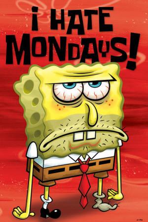 Spongebob (I Hate Mondays) Prints - AllPosters.co.uk