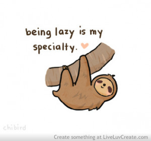 Being Lazy http://www.pic2fly.com/Being+Lazy.html
