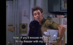 Seinfeld quote - Kramer to Elaine, 'The Blood' More
