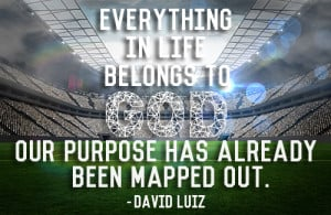Everything in life belongs to God. Our purpose has already been mapped ...