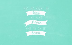 ... kind, my mind fierce, and my spirit brave. Quotes, Desktop Backgrounds