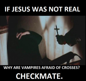 if-jesus-was-not-real-vampires-afraid-of-crosses-atheism-agnostisicm ...