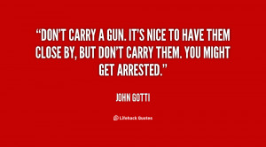quote-John-Gotti-dont-carry-a-gun-its-nice-to-148124.png
