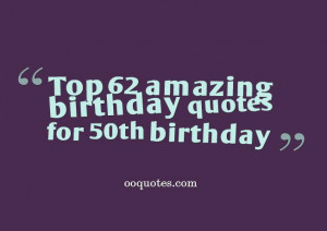 50th birthday is coming soon,This is a collection of birthday quotes ...