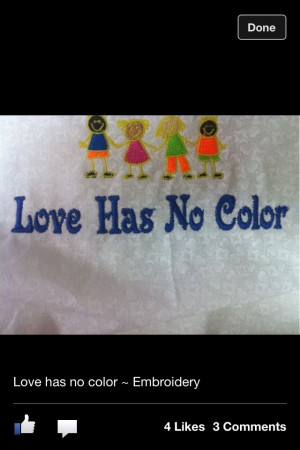 Love Has No Color Quotes My embroidery i love this love has no color!