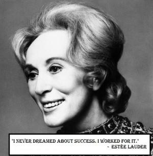 "never dreamed about success. I worked for it."" – Estée Lauder ..."