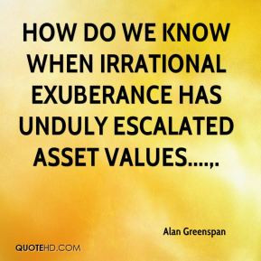 Alan Greenspan - How do we know when irrational exuberance has unduly ...