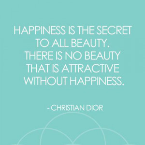 ChristianDior #quote about #beauty: Happiness is the secret to all ...