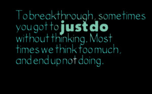 Quotes Picture: to breakthrough, sometimes you got to just do without ...