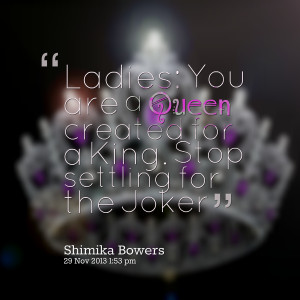 Quotes Picture: ladies: you are a queen created for a king stop ...