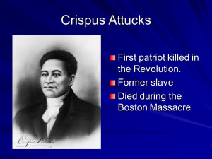 Crispus Attucks First patriot killed in the Revolution. Former slave ...