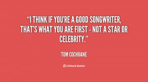 think if you're a good songwriter, that's what you are first - not a ...