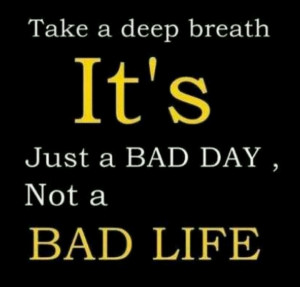 So needed this after today- is it Friday yet? A bad day - Quote