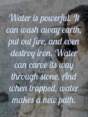 ... Can Wash Away Earth, Put Out Fire, And Even Destroy Iron - Water Quote
