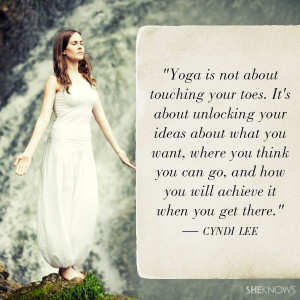 Yoga is not about touching your toes. It's about unlocking your ideas ...